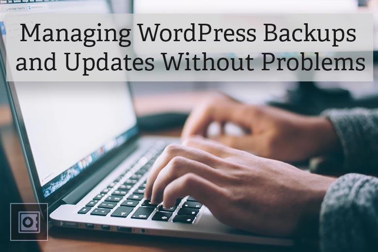 Managing WordPress Backups and Updates without Problems