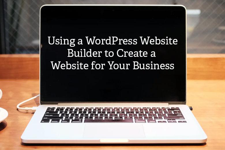 Using a WordPress Website Builder to Create a Business Website